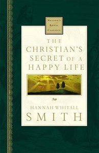 The Christians Secret of a Happy Life (Nelsons Royal Classics Series)