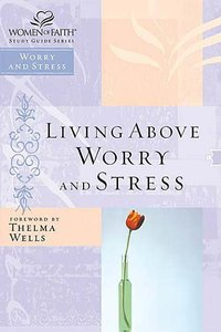 Finding Freedom From Worry and Stress (Women Of Faith Study Guide Series)