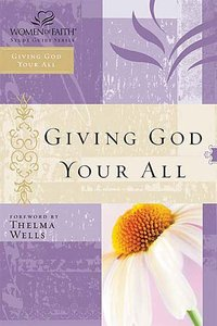 Giving God Your All (Women Of Faith Study Guide Series)