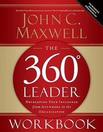 The 360 Degree Leader: Developing Your Influence From Anywhere in the Organization (Workbook)