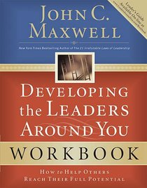 Developing the Leaders Around You: How to Help Others Reach Their Full Potential (Workbook)