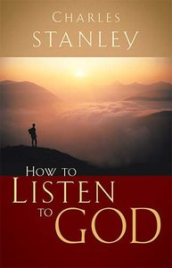 How to Listen to God (Charles Stanley Discipleship Series)