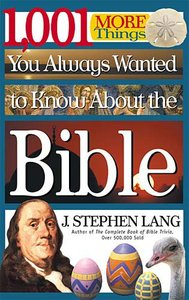 1001 More Things You Always Wanted to Know About the Bible