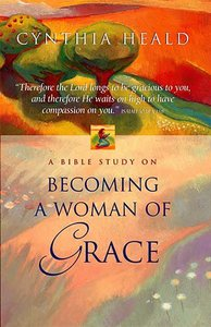 Becoming a Woman of Grace (Becoming A Woman Bible Studies Series)