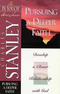 Pursuing a Deeper Faith (In Touch Study Series)