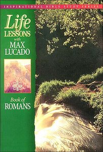 Romans (Life Lessons With Max Lucado Series)