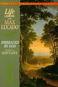 Embraced By God (Life Lessons With Max Lucado Series)