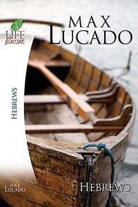 Hebrews (Life Lessons With Max Lucado Series)