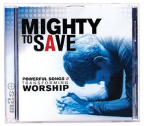 Mighty to Save: Powerful Songs Transforming Worship