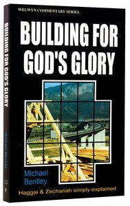 Building For Gods Glory (Haggai/Zechariah) (Welwyn Commentary Series)