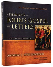 Theology of Johns Gospel Letters (Biblical Theology Of The New Testament Series)