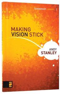 Making Vision Stick (Leadership Library Series)