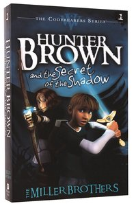 Hunter Brown and the Secret of the Shadow (#01 in Codebearers Series)