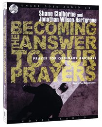 Becoming the Answer to Our Prayers: Prayer For Ordinary Radicals (Unabridged 3 Cds)