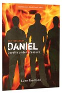 Daniel, Loyalty Under Pressure (Youthworks Bible Study Series)