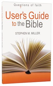 Users Guide to the Bible (Questions Of Faith Series)
