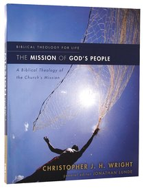 The Mission of Gods People - a Biblical Theology of the Churchs Mission (Biblical Theology For Life Series)