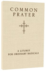 Common Prayer: A Liturgy For Ordinary Radicals