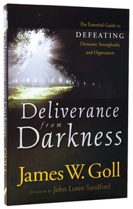 Deliverance From Darkness: Defeating Demonic Strongholds & Oppression