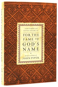 For the Fame of Gods Name: Essays in Honor of John Piper