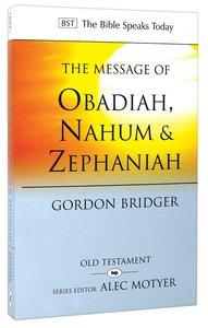 The Message of Obadiah, Nahum & Zephaniah (Bible Speaks Today Series)