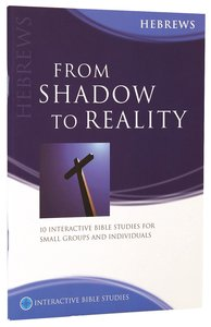From Shadow to Reality (Hebrews) (Interactive Bible Study Series)