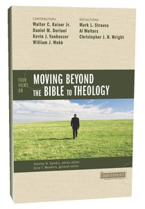 Four Views on Moving Beyond the Bible to Theology (Counterpoints Series)
