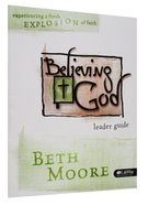 Believing God - Experiencing a Fresh Explosion of Faith (Leader Guide) (Beth Moore Bible Study Series)