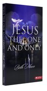 Jesus the One and Only (Beth Moore Bible Study Series)