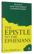The Epistle to the Ephesians (Blacks New Testament Commentary Series)