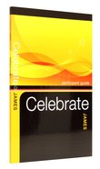James Bible Study (Participant Guide) (Celebrate Bible Study Series)