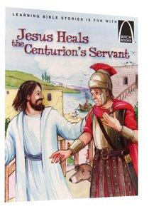 Jesus Heals the Centurions Servant (Arch Books Series)
