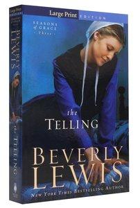 The Telling (Large Print) (#03 in Seasons Of Grace Series)