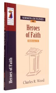 Heroes of the Faith (Wood Sermon Outline Series)