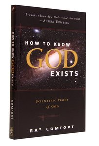 How to Know God Exists: Scientific Proof of God