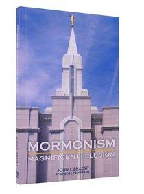 Mormonism - Magnificent Illusion