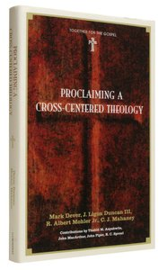Proclaiming a Cross-Centered Theology (Together For The Gospel Series)