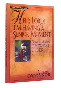 Help, Lord! Im Having a Senior Moment (Large Print)