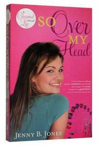 So Over My Head (#03 in The Charmed Life Series)