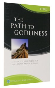 The Path to Godliness (Titus) (Interactive Bible Study Series)