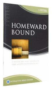 Homeward Bound (1 Peter) (Interactive Bible Study Series)