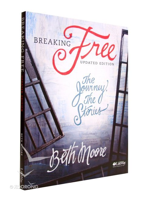 Breaking Free : The Journey, the Stories (Member Book) (Beth Moore Bible  Study Series)