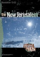 New Jerusalem, the - Revelation 13-22 (13 Sessions) (Words Of Faith Series)