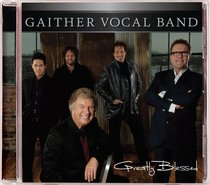Greatly Blessed (Gaither Vocal Band Series)