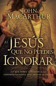 El Jesus Que No Puedes Ignorar (The Jesus You Cant Ignore)