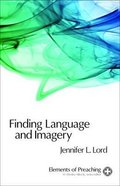 Finding Language and Imagery (Elements Of Preaching Series)