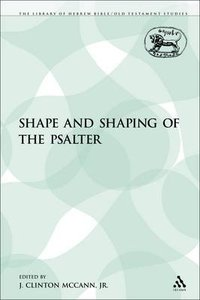 The Shape and Shaping of the Psalter (Library Of Hebrew Bible/old Testament Studies Series)