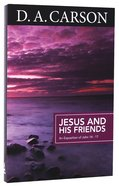 Jesus and His Friends (Carson Classics Series)