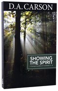 Showing the Spirit - a Theological Exposition of 1 Corinthians 12-14 (Carson Classics Series)