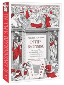 In the Beginning - the Story of the King James Bible